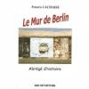 Couverture Le mur de Berlin, Abrégé d'histoire Editions ABC DIF 2010