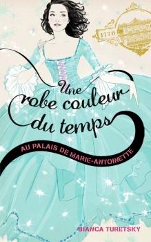 Couverture Une robe couleur du temps, tome 2 : Au palais de Marie-Antoinette