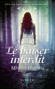 The clann, tome 1 : Le baiser interdit de Melissa Darnell