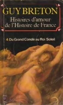 Couverture Histoires d'amour de l'Histoire de France, tome 4 : Du grand Condé au roi Soleil