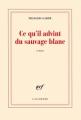 Couverture Ce qu'il advint du sauvage blanc Editions Gallimard  (Blanche) 2012