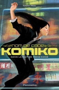 Couverture Nom de code Komiko, tome 1 : Dans la nuit de Hong Kong