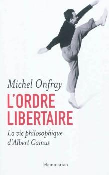 Couverture L'ordre libertaire : La vie philosophique d'Albert Camus