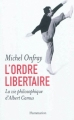Couverture L'ordre libertaire : La vie philosophique d'Albert Camus Editions Flammarion 2012