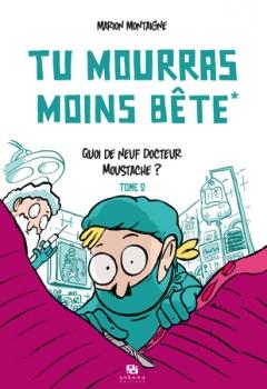 Couverture Tu mourras moins bête, tome 2 : Quoi de neuf, Docteur Moustache ?