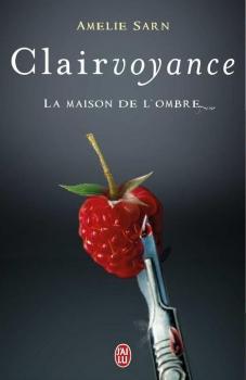 Clairvoyance, tome 1 : La maison de l'ombre d'Amélie Sarn