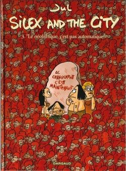 Couverture Silex and the city, tome 3 : Le néolithique, c'est pas automatique
