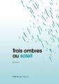 Couverture Trois ombres au soleil Editions Chloé des Lys 2012