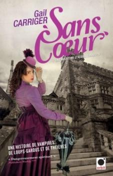 Une aventure d'Alexia Tarabotti, Le Protectorat de l'ombrelle, tome 4 : Sans coeur de Gail Carriger