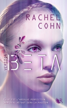 Version Beta, tome 1 de Rachel Cohn