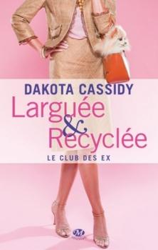 Couverture Le club des ex, tome 1 : Larguée & recyclée
