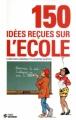 Couverture 150 idées reçues sur l'école Editions First 2012
