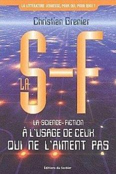 Couverture La S-F : La science-fiction à l'usage de ceux qui ne l'aiment pas