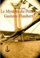 Couverture Le mystère du Pont Gustave Flaubert Editions Autoédité 2012