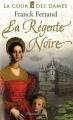 Couverture La Cour des Dames, tome 1 : La régente Noire Editions Flammarion 2007