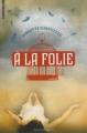 Couverture A la folie, tome 1 Editions Bayard (Jeunesse) 2013