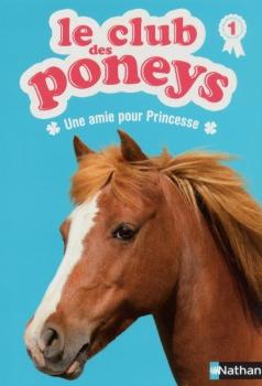 Couverture Le club des poneys, tome 01 : Une amie pour Princesse