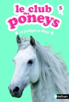 Couverture Le club des poneys, tome 05 : La protégée de Neige