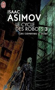 Couverture Le Cycle des robots, tome 3 : Les cavernes d'acier