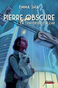 Couverture Pierre Obscure, tome 1 : La traversée d'Alzar