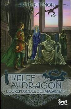 Couverture L'Elfe au dragon, tome 6 : Le crépuscule des magiciens