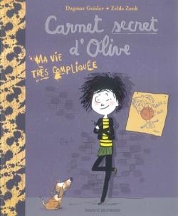 Couverture Carnet secret d'Olive, tome 1 : Ma vie très compliquée