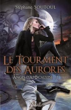Couverture Anges d'Apocalypse, tome 1 : Le Tourment des Aurores