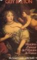 Couverture Histoires d'amour de l'Histoire de France, tome 4 : Du grand Condé au roi Soleil Editions France Loisirs 1980