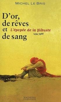 Couverture D'or, de rêves et de sang : L'épopée de la flibuste 1494-1588